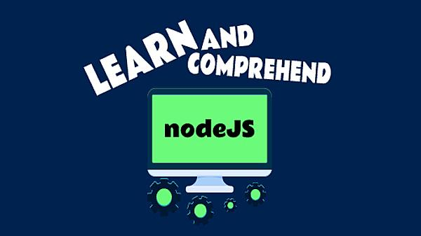 Learn and Comprehend NodeJS