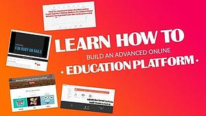 Learn How to Build an Advanced Online Education Platform
