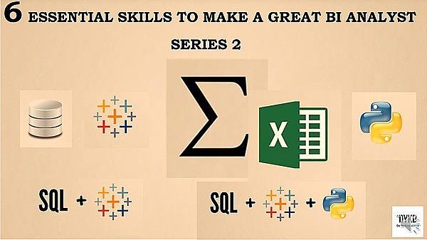 6  Essential Skills to Make A Great BI Analyst Series 2